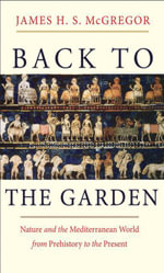 Back to the Garden : Nature and the Mediterranean World from Prehistory to the Present - James H. S. McGregor