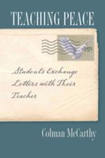Teaching Peace : Students Exchange Letters with Their Teacher - Colman McCarthy