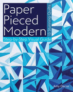 Paper Pieced Modern : 13 Stunning Quilts  Step-by-Step Visual Guide - Amy Garro