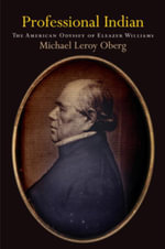 Professional Indian : The American Odyssey of Eleazer Williams - Michael Leroy Oberg