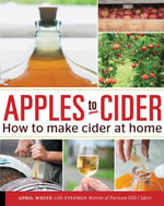 Apples to Cider : How to Make Cider at Home - April White