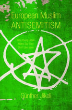 European Muslim Antisemitism : Why Young Urban Males Say They Don't Like Jews - Günther Jikeli
