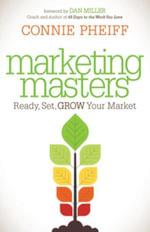 Marketing Masters : Ready, Set, Grow Your Market - Connie Pheiff