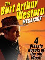 The Burt Arthur Western MEGAPACK : 4 Classic Novels of the Old West - Burt Arthur