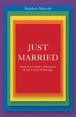Just Married : Same-Sex Couples, Monogamy, and the Future of Marriage - Stephen Macedo