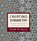Creating Symmetry : The Artful Mathematics of Wallpaper Patterns - Frank A. Farris