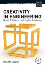 Creativity in Engineering : Novel Solutions to Complex Problems - David H Cropley
