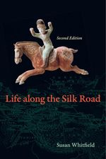 Life along the Silk Road : Second Edition - Susan Whitfield