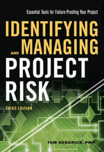 Identifying and Managing Project Risk : Essential Tools for Failure-Proofing Your Project - Tom Kendrick