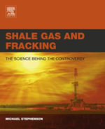 Shale Gas and Fracking : The Science Behind the Controversy - Michael Stephenson