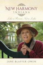 New Harmony, Indiana : Like a River, Not a Lake: A Memoir - Jane Blaffer Owen