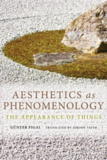 Aesthetics as Phenomenology : The Appearance of Things - Günter Figal