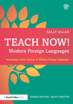 Teach Now! Modern Foreign Languages : Becoming a Great Teacher of Modern Foreign Languages - Sally Allan
