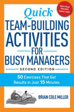 Quick Team-Building Activities for Busy Managers : 50 Exercises That Get Results in Just 15 Minutes - Brian Cole Miller