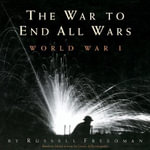 The War to End All Wars : World War I - Russell Freedman
