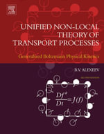 Unified Non-Local Theory of Transport Processes : Generalized Boltzmann Physical Kinetics - Boris V. Alexeev