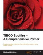 TIBCO Spotfire - A Comprehensive Primer - Phillips   Michael