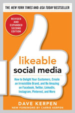 Likeable Social Media, Revised and Expanded : How to Delight Your Customers, Create an Irresistible Brand, and Be Amazing on Facebook, Twitter, LinkedI - Dave Kerpen