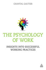 The Psychology of Work : Insights into Successful Working Practices - Chantal Gautier