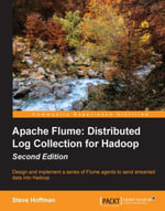 Apache Flume : Distributed Log Collection for Hadoop - Second Edition - Hoffman   Steve