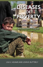 Diseases of Poverty : Epidemiology, Infectious Diseases, and Modern Plagues - Lisa V. Adams