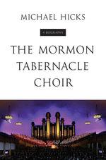 The Mormon Tabernacle Choir : A Biography - Michael Hicks