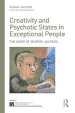 Creativity and Psychotic States in Exceptional People : The work of Murray Jackson - Murray Jackson