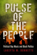 Pulse of the People : Political Rap Music and Black Politics - Lakeyta M. Bonnette