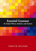 Essential Grammar for Today's Writers, Students, and Teachers - Nancy Sullivan
