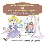 Ma A-poi-yaa-kii-ko-wan Kii Mii-ksi Niooks-koh-kiaa-yoiksi : Goldilocks and the Three Bears -  Lena Little Leaf - Beaudry