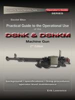 Practical Guide to the Operational Use of the DShK & DShKM Machine Gun - Erik Lawrence