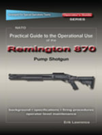 Practical Guide to the Operational Use of the Remington 870 Shotgun - Erik Lawrence