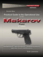 Practical Guide to the Operational Use of the Makarov PM Pistol - Erik Lawrence
