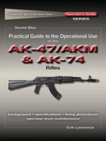 Practical Guide to the Operational Use of the AK47/AKM and AK74 Rifle - Erik Lawrence