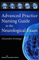 Advanced Practice Nursing Guide to the Neurological Exam - APRN Alexandra Armitage MS