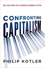 Confronting Capitalism : Real Solutions for a Troubled Economic System - Philip Kotler