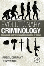 Evolutionary Criminology : Towards a Comprehensive Explanation of Crime - Russil Durrant