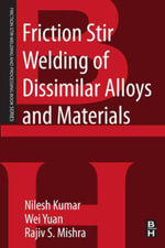 Friction Stir Welding of Dissimilar Alloys and Materials : A Volume in the Friction Stir Welding and Processing Book Series - Nilesh Kumar