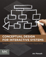 Conceptual Design for Interactive Systems : Designing for Performance and User Experience - Avi Parush
