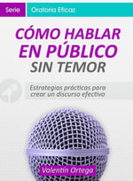 Como Hablar en Publico Sin Temor : Estrategias practicas para crear un discurso claro y efectivo - Valentín| Ortega