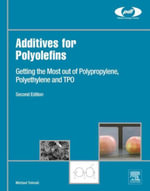 Additives for Polyolefins : Getting the Most out of Polypropylene, Polyethylene and TPO - Michael Tolinski