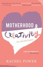 Motherhood & Creativity : The Divided Heart