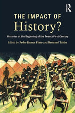 The Impact of History? : Histories at the Beginning of the 21st Century - Pedro Ramos Pinto