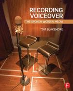 Recording Voiceover : The Spoken Word in Media - Tom Blakemore