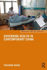 Governing Health in Contemporary China - Yanzhong Huang