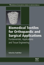 Biomedical Textiles for Orthopaedic and Surgical Applications : Fundamentals, Applications and Tissue Engineering