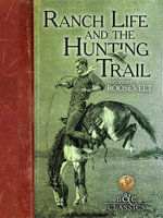 Ranch Life and the Hunting Trail - Theodore Roosevelt