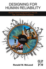Designing for Human Reliability : Human Factors Engineering in the Oil, Gas, and Process Industries - Ronald W. McLeod