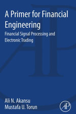 A Primer for Financial Engineering : Financial Signal Processing and Electronic Trading - Ali N. Akansu