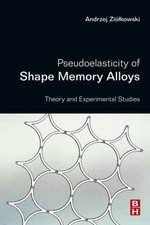 Pseudoelasticity of Shape Memory Alloys : Theory and Experimental Studies - Andrzej Ziolkowski